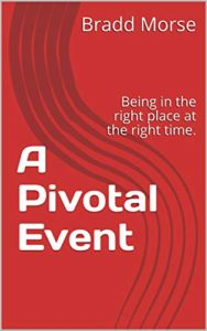 Book Cover - A Pivotal Event: Being in the right place at the right time